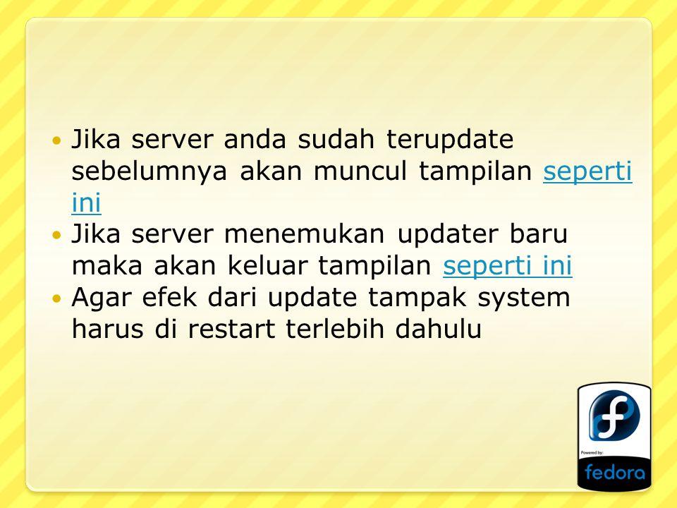 Jika server anda sudah terupdate sebelumnya akan muncul tampilan seperti iniseperti ini Jika server menemukan updater baru maka akan keluar tampilan s