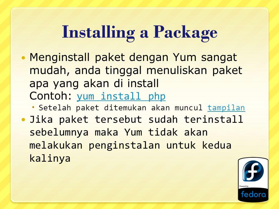 Installing a Package Menginstall paket dengan Yum sangat mudah, anda tinggal menuliskan paket apa yang akan di install Contoh: yum install phpyum install php  Setelah paket ditemukan akan muncul tampilantampilan Jika paket tersebut sudah terinstall sebelumnya maka Yum tidak akan melakukan penginstalan untuk kedua kalinya