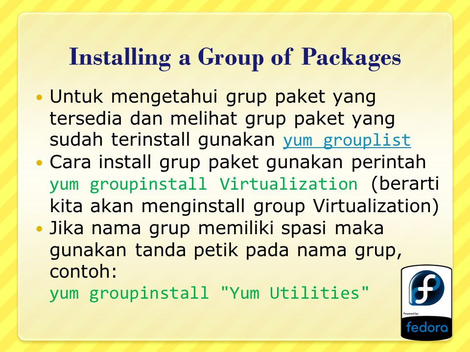 Updating Packages Individual Package  yum update php Group Packages  yum groupupdate Virtualization
