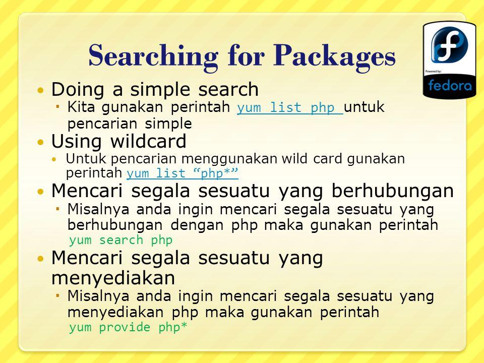 Searching for Packages Doing a simple search  Kita gunakan perintah yum list php untuk pencarian simpleyum list php Using wildcard Untuk pencarian me