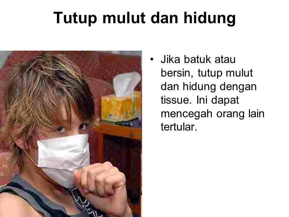Tutup mulut dan hidung Jika batuk atau bersin, tutup mulut dan hidung dengan tissue. Ini dapat mencegah orang lain tertular.