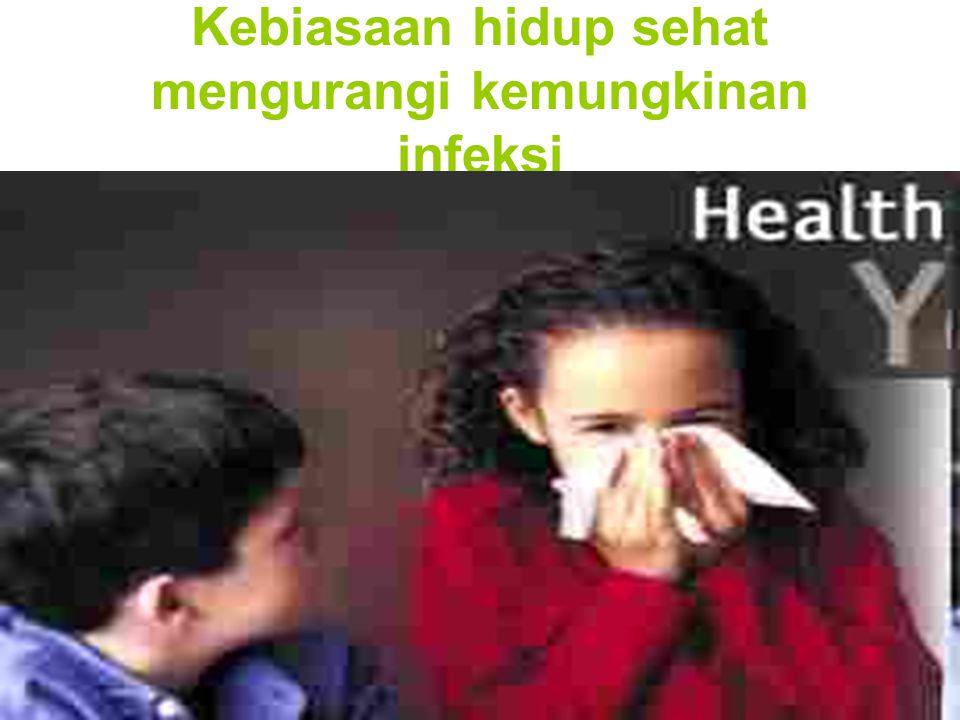 Kebiasaan hidup sehat mengurangi kemungkinan infeksi