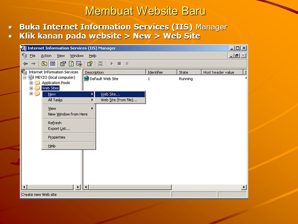 Membuat Website Baru Buka Internet Information Services (IIS) ManagerBuka Internet Information Services (IIS) Manager Klik kanan pada website > New > Web SiteKlik kanan pada website > New > Web Site