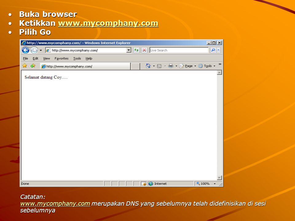 Buka browserBuka browser Ketikkan www.mycomphany.comKetikkan www.mycomphany.comwww.mycomphany.com Pilih GoPilih Go Catatan: www.mycomphany.comwww.myco