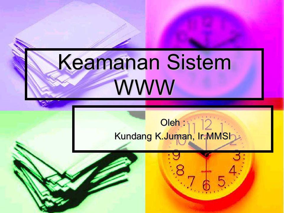 Keamanan Sistem WWW Oleh : Kundang K.Juman, Ir.MMSI
