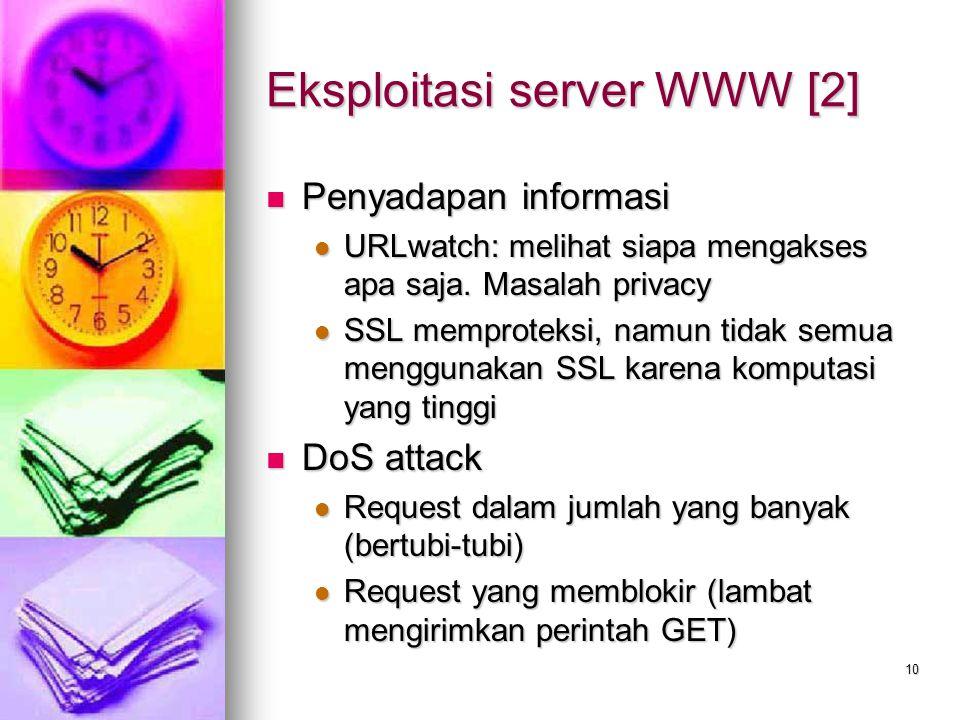 10 Eksploitasi server WWW [2] Penyadapan informasi Penyadapan informasi URLwatch: melihat siapa mengakses apa saja. Masalah privacy URLwatch: melihat