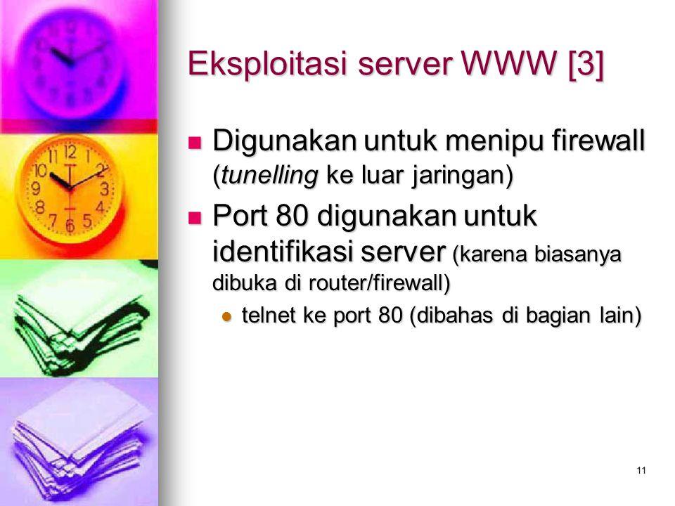 11 Eksploitasi server WWW [3] Digunakan untuk menipu firewall (tunelling ke luar jaringan) Digunakan untuk menipu firewall (tunelling ke luar jaringan