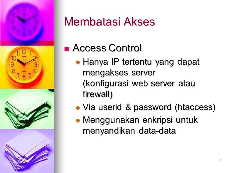 12 Membatasi Akses Access Control Access Control Hanya IP tertentu yang dapat mengakses server (konfigurasi web server atau firewall) Hanya IP tertent