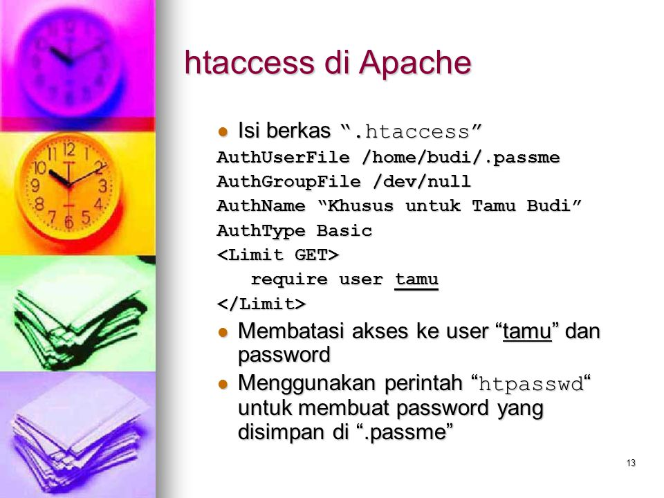 "13 htaccess di Apache Isi berkas "".htaccess"" Isi berkas "".htaccess"" AuthUserFile /home/budi/.passme AuthGroupFile /dev/null AuthName ""Khusus untuk Tam"
