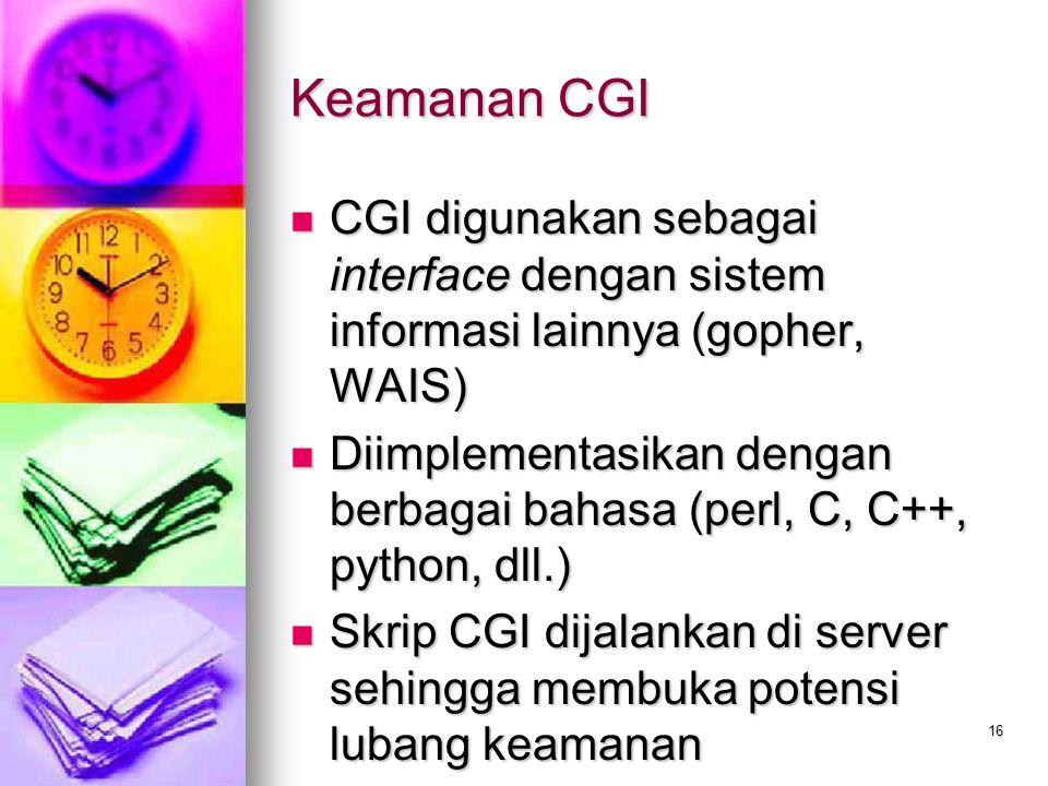 16 Keamanan CGI CGI digunakan sebagai interface dengan sistem informasi lainnya (gopher, WAIS) CGI digunakan sebagai interface dengan sistem informasi