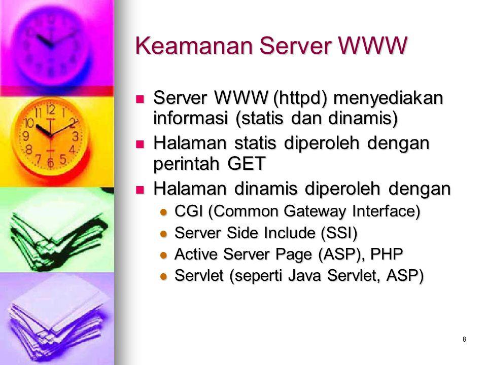 8 Keamanan Server WWW Server WWW (httpd) menyediakan informasi (statis dan dinamis) Server WWW (httpd) menyediakan informasi (statis dan dinamis) Hala