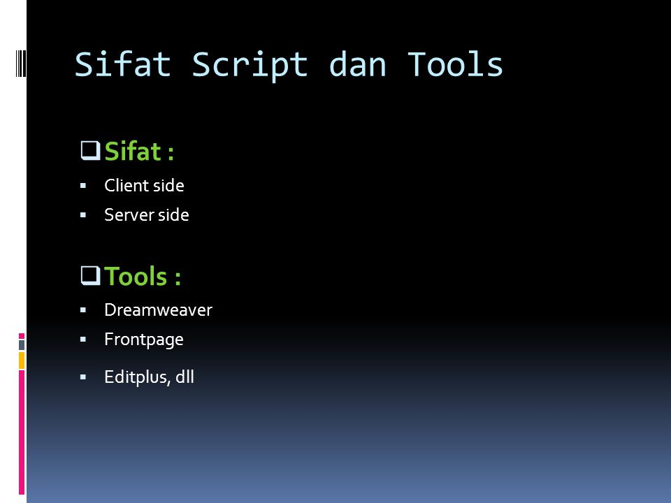 Sifat Script dan Tools  Sifat :  Client side  Server side  Tools :  Dreamweaver  Frontpage  Editplus, dll
