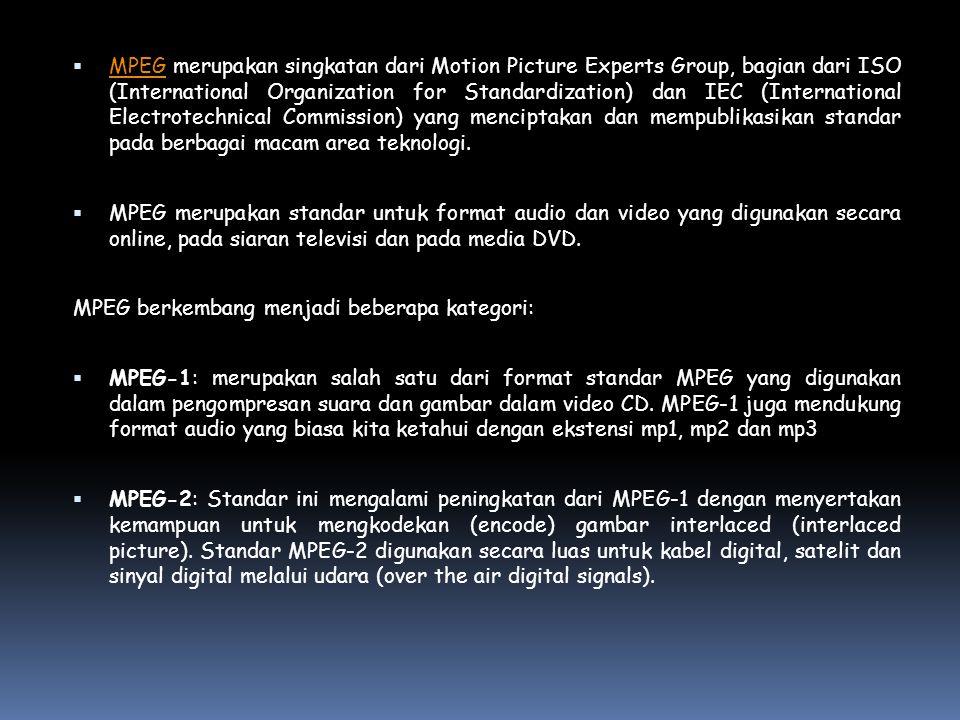  MPEG merupakan singkatan dari Motion Picture Experts Group, bagian dari ISO (International Organization for Standardization) dan IEC (International