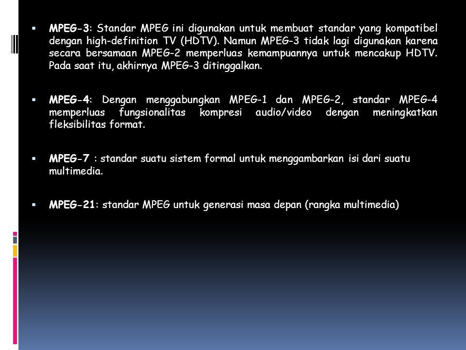  MPEG-3: Standar MPEG ini digunakan untuk membuat standar yang kompatibel dengan high-definition TV (HDTV). Namun MPEG-3 tidak lagi digunakan karena