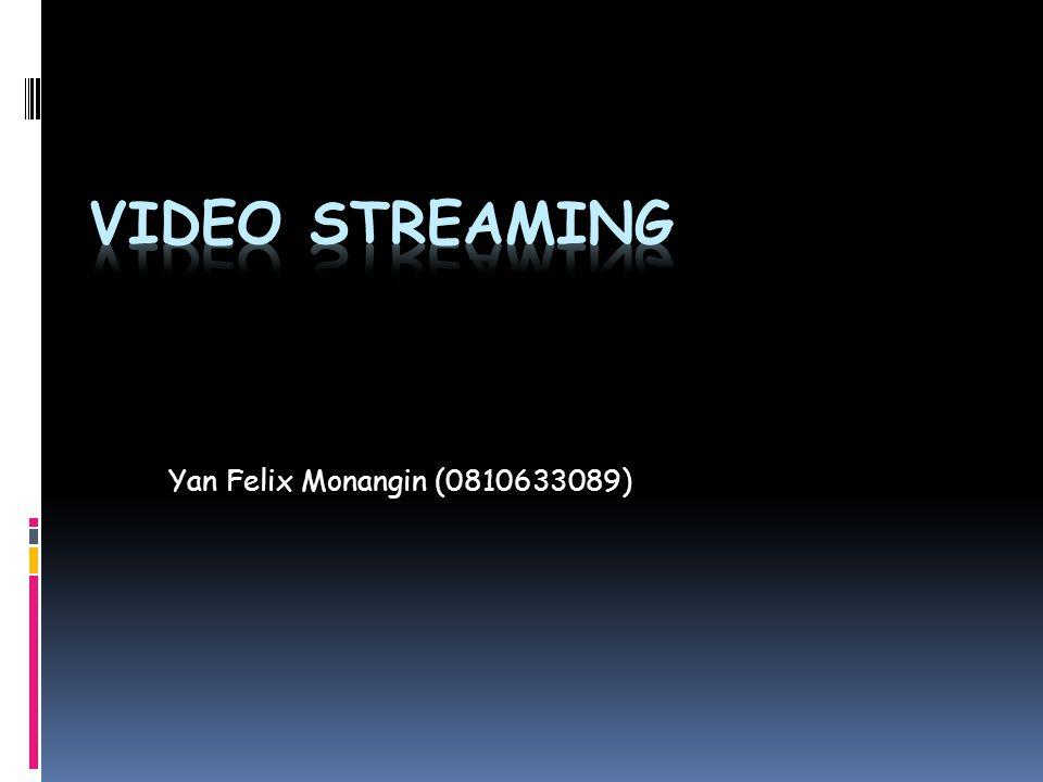  Video Streaming adalah teknologi dimana kita dapat melihat suatu file video tanpa menunggu proses download file tersebut selesai.