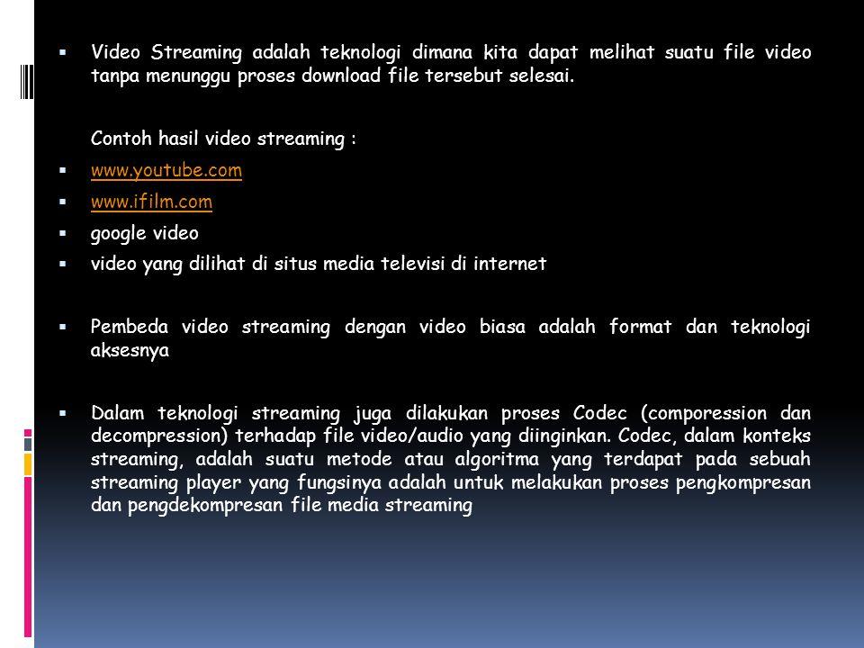  Video Streaming adalah teknologi dimana kita dapat melihat suatu file video tanpa menunggu proses download file tersebut selesai. Contoh hasil video