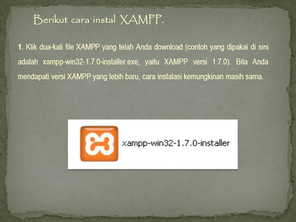 1. Klik dua-kali file XAMPP yang telah Anda download (contoh yang dipakai di sini adalah xampp-win32-1.7.0-installer.exe, yaitu XAMPP versi 1.7.0). Bi
