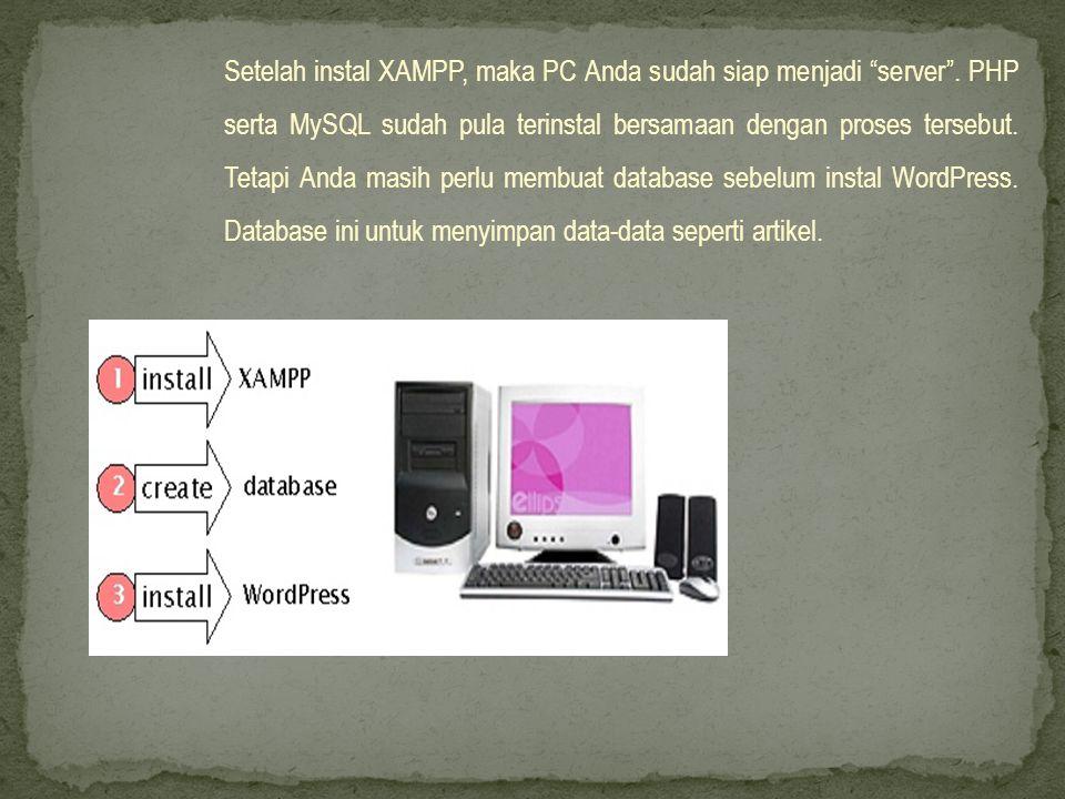 Setelah instal XAMPP, maka PC Anda sudah siap menjadi server .