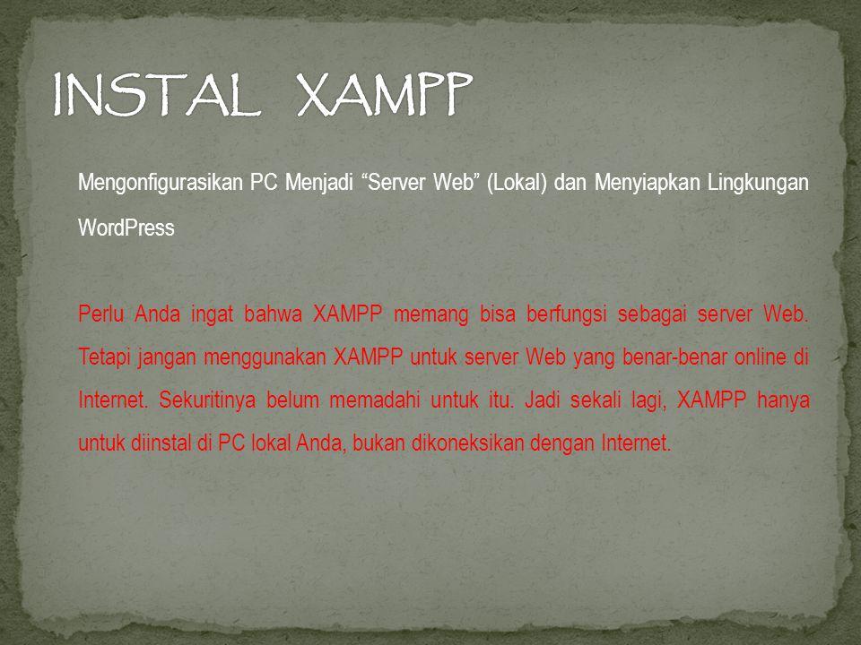 Mengonfigurasikan PC Menjadi Server Web (Lokal) dan Menyiapkan Lingkungan WordPress Perlu Anda ingat bahwa XAMPP memang bisa berfungsi sebagai server Web.