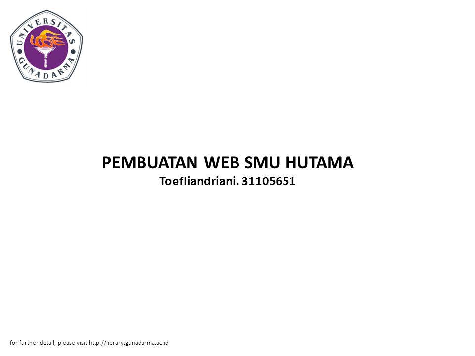 PEMBUATAN WEB SMU HUTAMA Toefliandriani. 31105651 for further detail, please visit http://library.gunadarma.ac.id