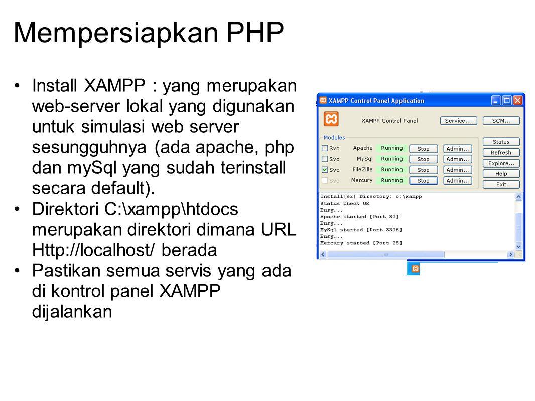 Mempersiapkan PHP Install XAMPP : yang merupakan web-server lokal yang digunakan untuk simulasi web server sesungguhnya (ada apache, php dan mySql yan