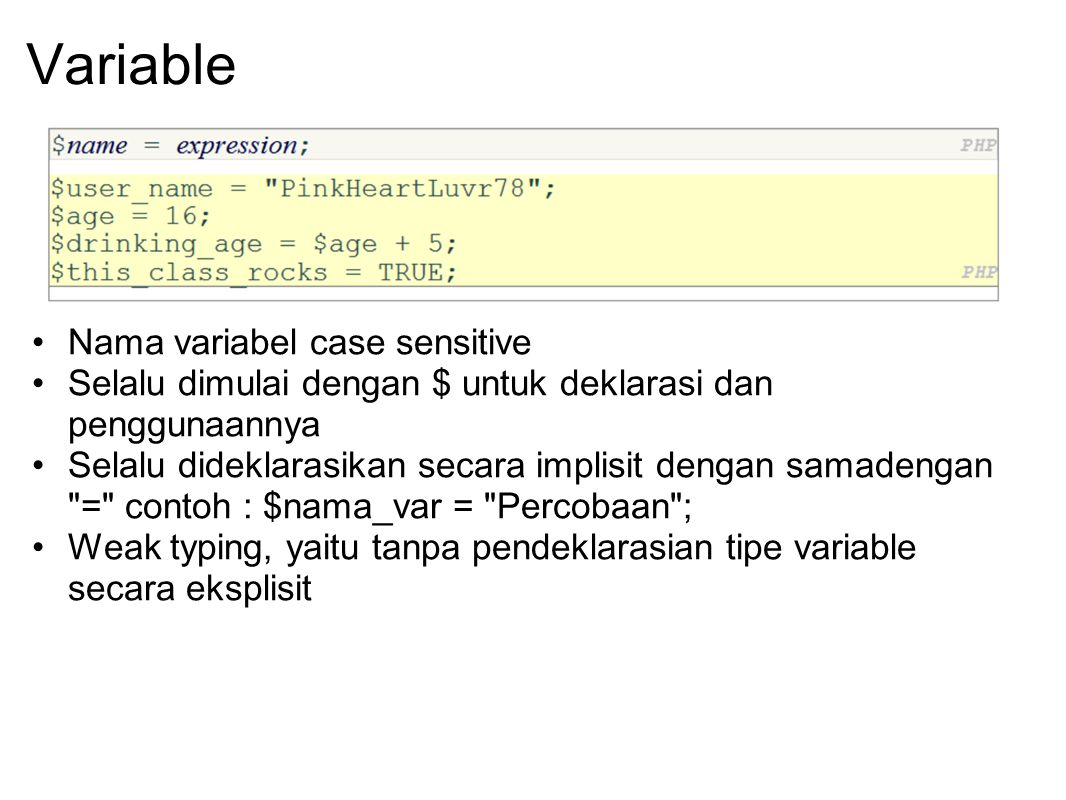 Variable Nama variabel case sensitive Selalu dimulai dengan $ untuk deklarasi dan penggunaannya Selalu dideklarasikan secara implisit dengan samadenga