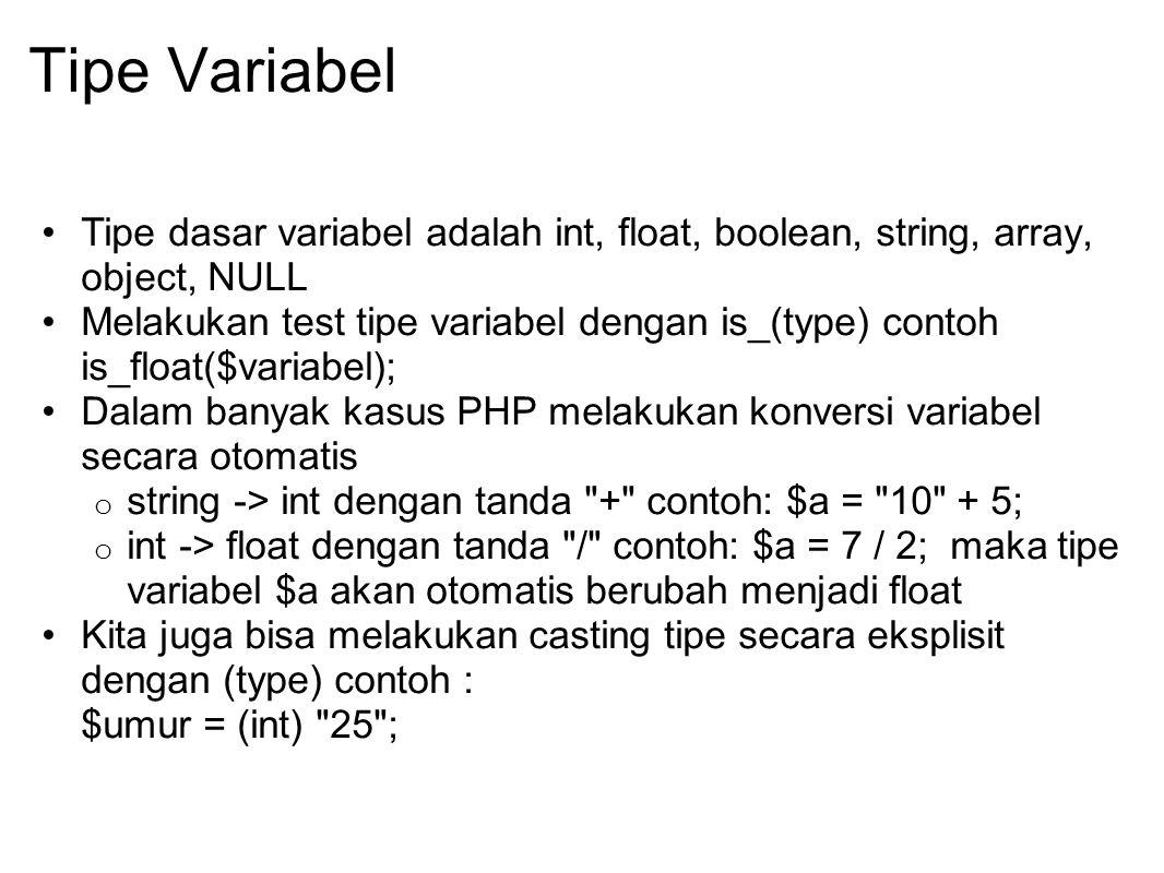 Tipe Variabel Tipe dasar variabel adalah int, float, boolean, string, array, object, NULL Melakukan test tipe variabel dengan is_(type) contoh is_floa