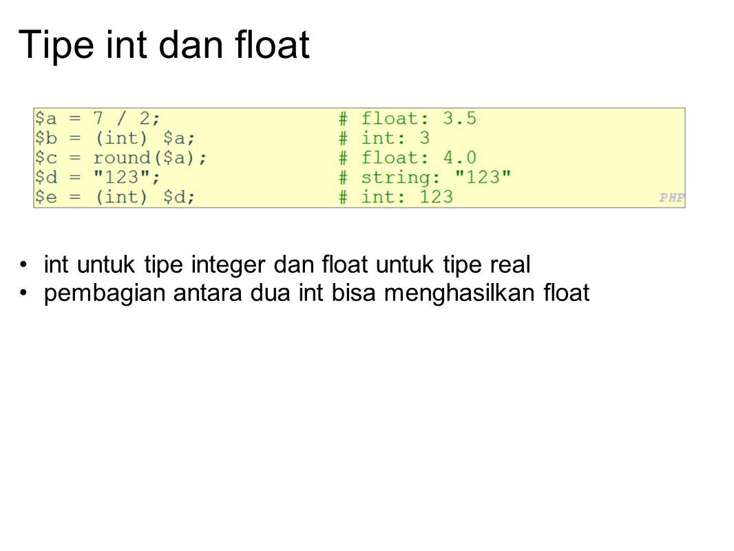 Tipe int dan float int untuk tipe integer dan float untuk tipe real pembagian antara dua int bisa menghasilkan float