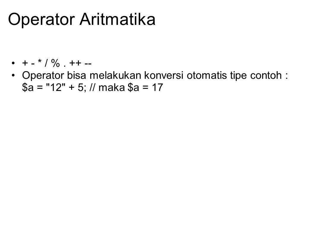 Operator Aritmatika + - * / %. ++ -- Operator bisa melakukan konversi otomatis tipe contoh : $a =