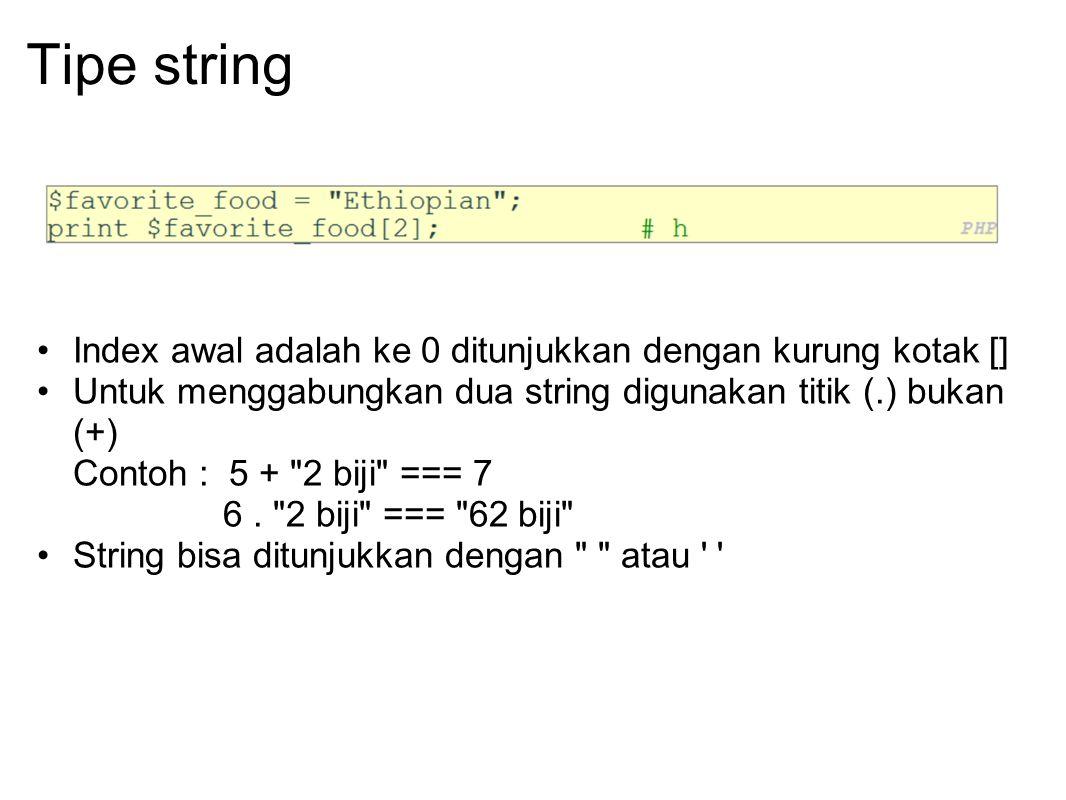 Tipe string Index awal adalah ke 0 ditunjukkan dengan kurung kotak [] Untuk menggabungkan dua string digunakan titik (.) bukan (+) Contoh : 5 +