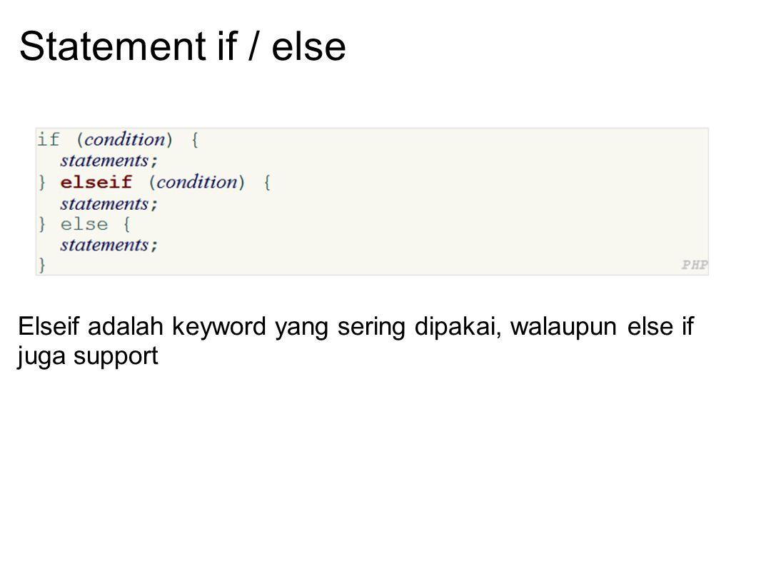 Statement if / else Elseif adalah keyword yang sering dipakai, walaupun else if juga support