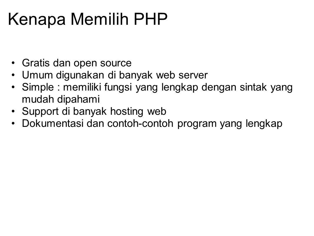 Kenapa Memilih PHP Gratis dan open source Umum digunakan di banyak web server Simple : memiliki fungsi yang lengkap dengan sintak yang mudah dipahami