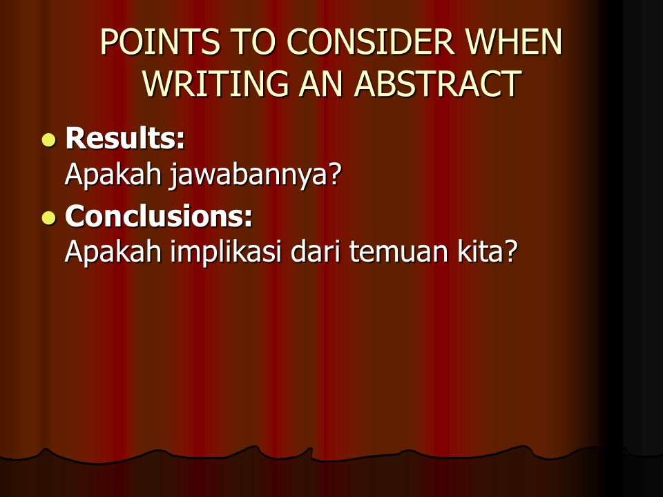 POINTS TO CONSIDER WHEN WRITING AN ABSTRACT Results: Apakah jawabannya.