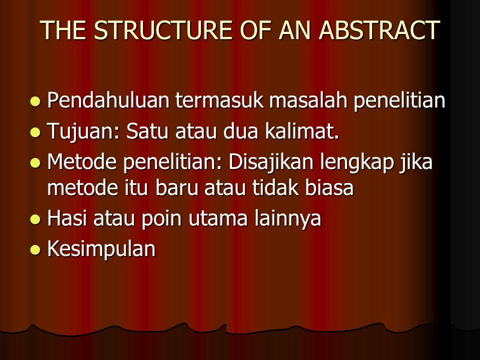 THE STRUCTURE OF AN ABSTRACT Pendahuluan termasuk masalah penelitian Pendahuluan termasuk masalah penelitian Tujuan: Satu atau dua kalimat.