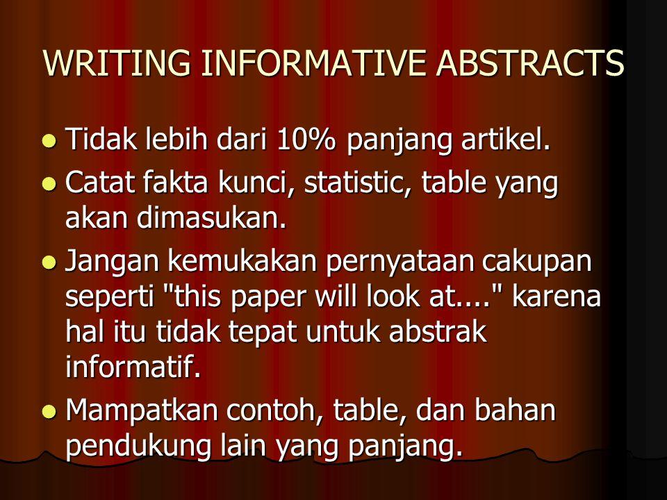 WRITING INFORMATIVE ABSTRACTS Revisi abstrak menjadi sebuah paragraph yang berdiri sendiri.