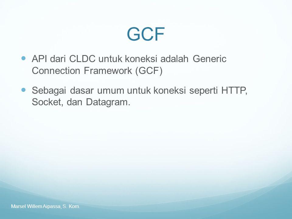 GCF API dari CLDC untuk koneksi adalah Generic Connection Framework (GCF) Sebagai dasar umum untuk koneksi seperti HTTP, Socket, dan Datagram.