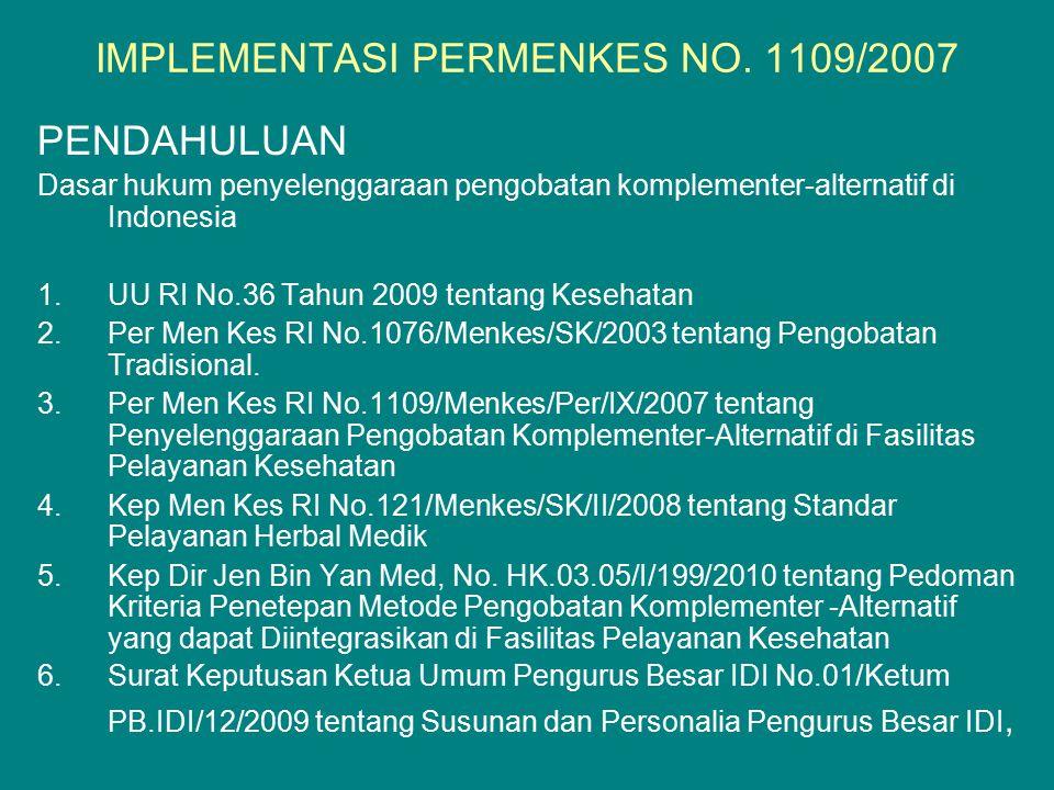 IMPLEMENTASI PERMENKES NO. 1109/2007 PENDAHULUAN Dasar hukum penyelenggaraan pengobatan komplementer-alternatif di Indonesia 1.UU RI No.36 Tahun 2009