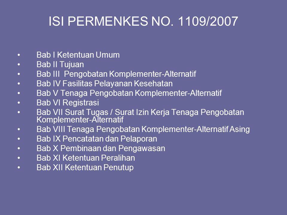 ISI PERMENKES NO. 1109/2007 Bab I Ketentuan Umum Bab II Tujuan Bab III Pengobatan Komplementer-Alternatif Bab IV Fasilitas Pelayanan Kesehatan Bab V T