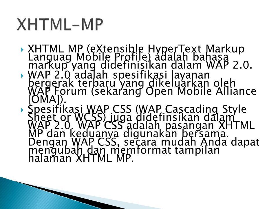 XHTML MP (eXtensible HyperText Markup Languag Mobile Profile) adalah bahasa markup yang didefinisikan dalam WAP 2.0.  WAP 2.0 adalah spesifikasi la