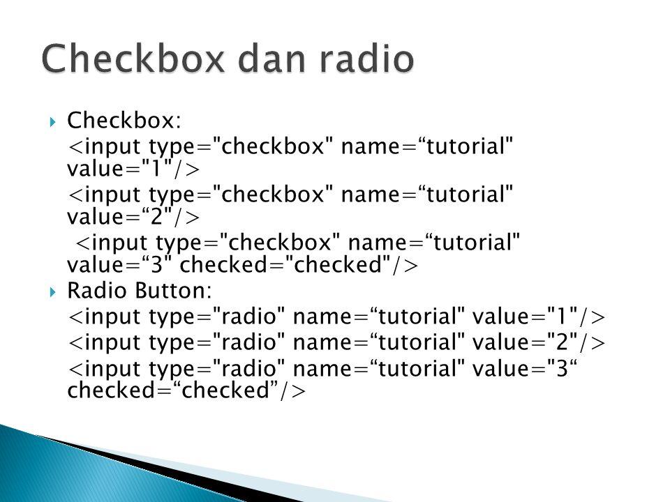  Checkbox:  Radio Button: