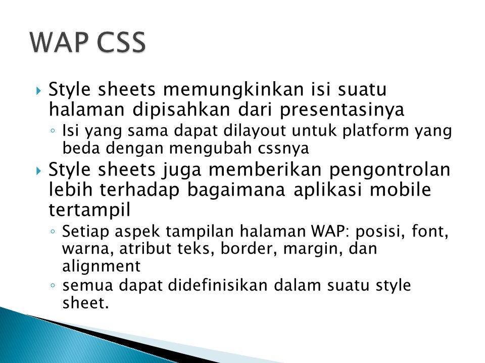  Style sheets memungkinkan isi suatu halaman dipisahkan dari presentasinya ◦ Isi yang sama dapat dilayout untuk platform yang beda dengan mengubah cs