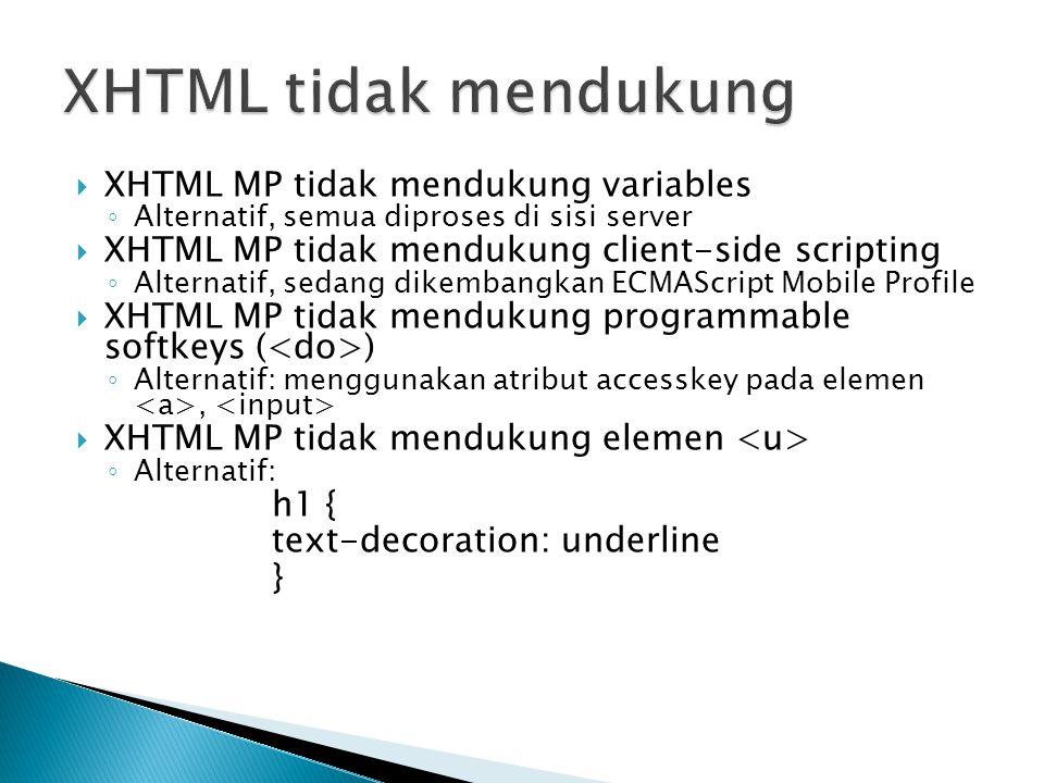  XHTML MP tidak mendukung variables ◦ Alternatif, semua diproses di sisi server  XHTML MP tidak mendukung client-side scripting ◦ Alternatif, sedang