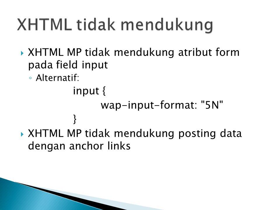  XHTML MP tidak mendukung atribut form pada field input ◦ Alternatif: input { wap-input-format: