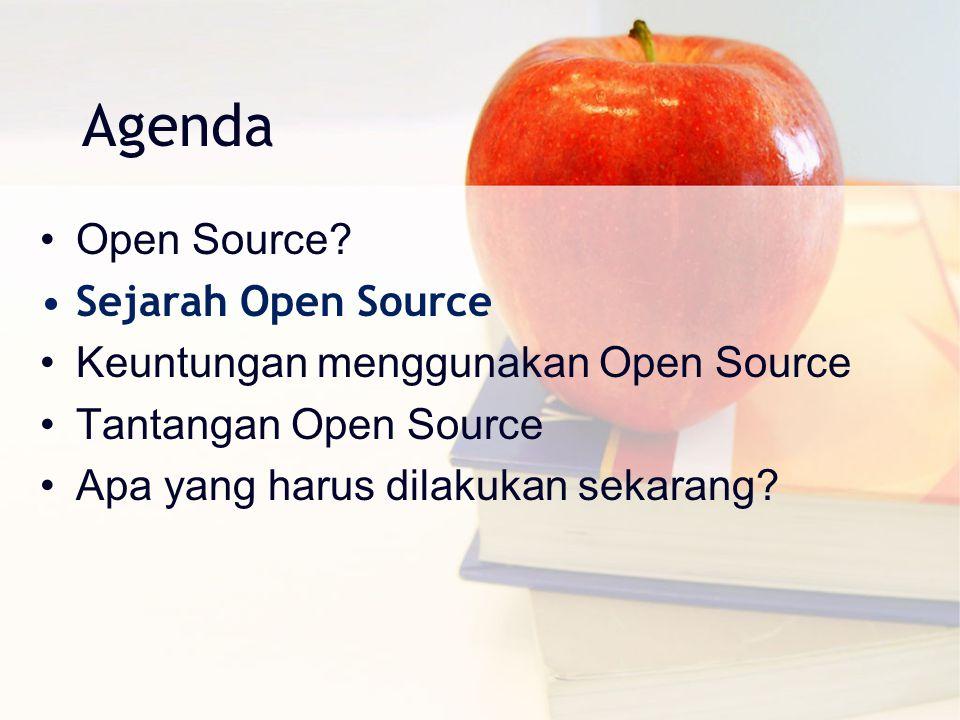 Agenda Open Source? Sejarah Open Source Keuntungan menggunakan Open Source Tantangan Open Source Apa yang harus dilakukan sekarang?