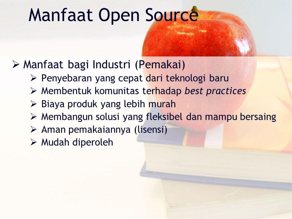 Manfaat Open Source  Manfaat bagi Industri (Pemakai)  Penyebaran yang cepat dari teknologi baru  Membentuk komunitas terhadap best practices  Biaya produk yang lebih murah  Membangun solusi yang fleksibel dan mampu bersaing  Aman pemakaiannya (lisensi)  Mudah diperoleh