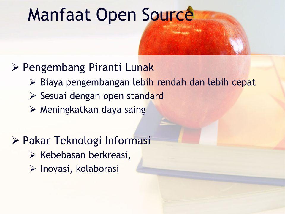 Manfaat Open Source  Pengembang Piranti Lunak  Biaya pengembangan lebih rendah dan lebih cepat  Sesuai dengan open standard  Meningkatkan daya sai