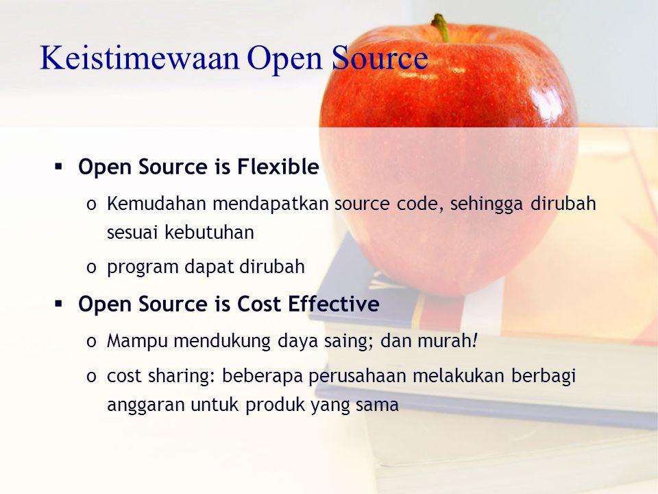  Open Source is Flexible oKemudahan mendapatkan source code, sehingga dirubah sesuai kebutuhan oprogram dapat dirubah  Open Source is Cost Effective oMampu mendukung daya saing; dan murah.