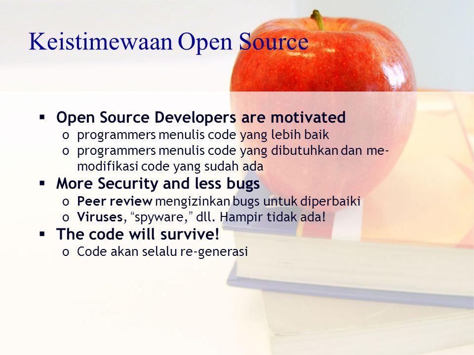  Open Source Developers are motivated oprogrammers menulis code yang lebih baik oprogrammers menulis code yang dibutuhkan dan me- modifikasi code yang sudah ada  More Security and less bugs oPeer review mengizinkan bugs untuk diperbaiki oViruses, spyware, dll.
