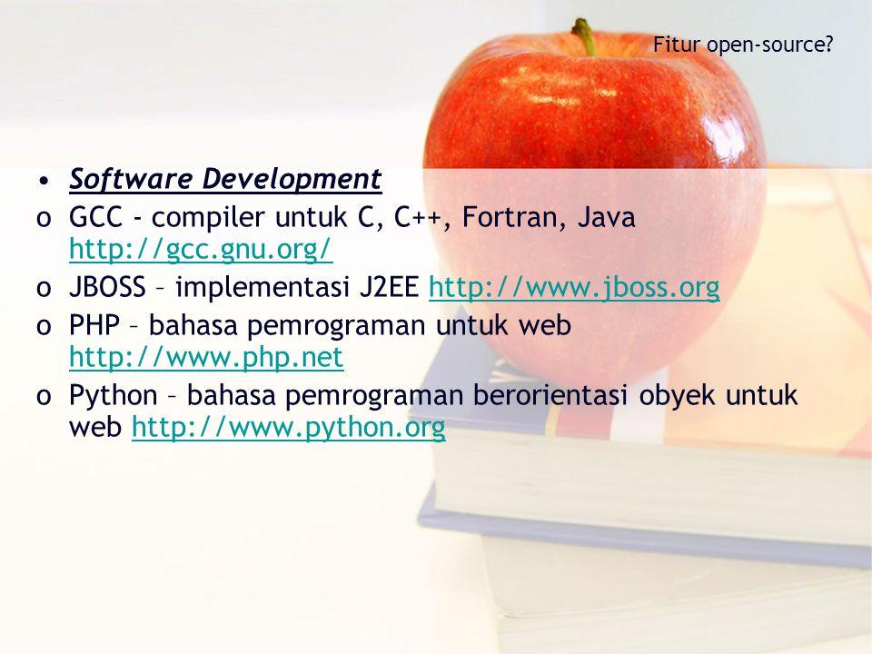 Fitur open-source? Software Development oGCC - compiler untuk C, C++, Fortran, Java http://gcc.gnu.org/ http://gcc.gnu.org/ oJBOSS – implementasi J2EE