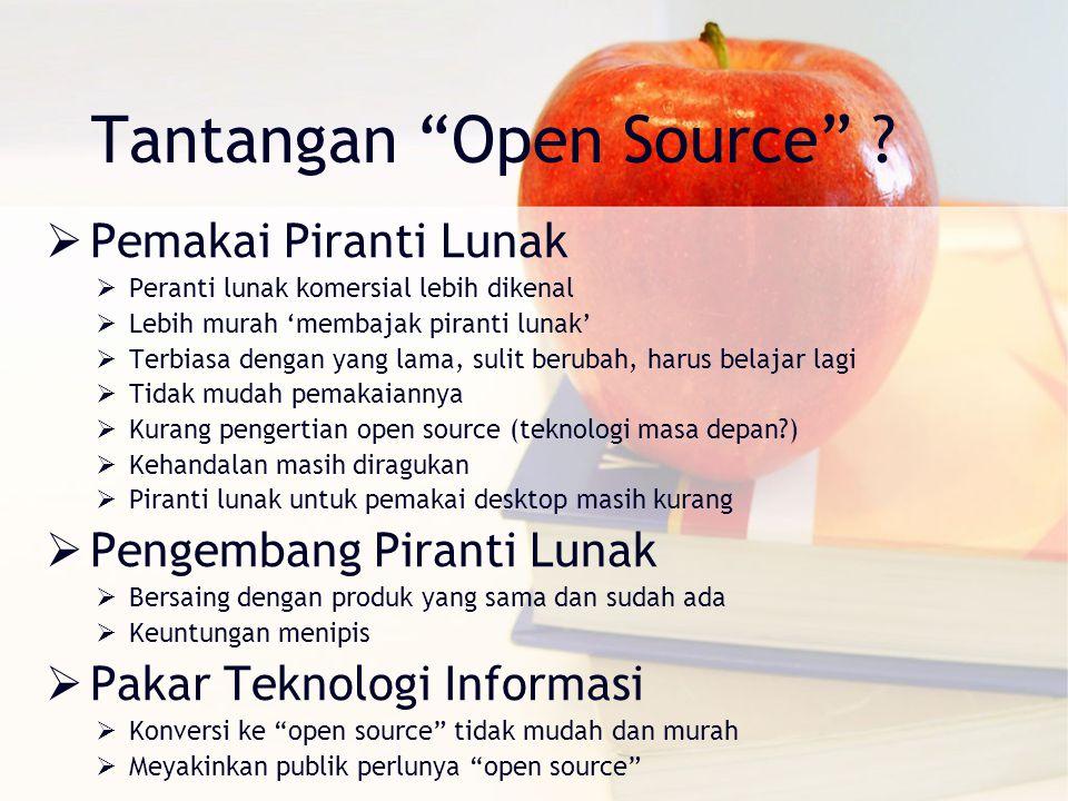 """Tantangan """"Open Source"""" ?  Pemakai Piranti Lunak  Peranti lunak komersial lebih dikenal  Lebih murah 'membajak piranti lunak'  Terbiasa dengan yan"""